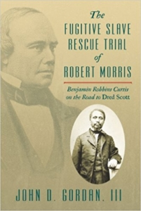 Cover of The Fugitive Slave Rescue Trial of Robert Morris